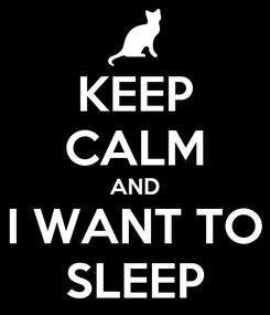 Poster: KEEP CALM AND I WANT TO SLEEP