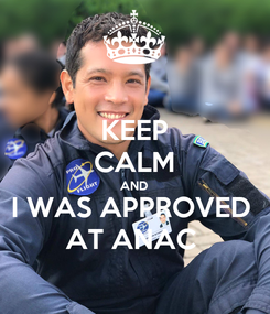 Poster: KEEP CALM AND I WAS APPROVED  AT ANAC