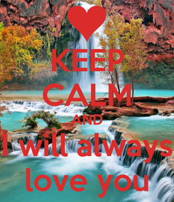 Poster: KEEP CALM AND I will always love you