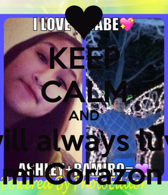 Poster: KEEP CALM AND I will always luv u  with all mi Corazon Ramiro💖