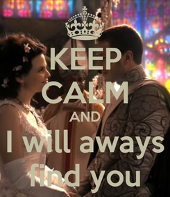 Poster: KEEP CALM AND I will aways find you