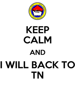 Poster: KEEP CALM AND I WILL BACK TO TN