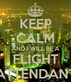 Poster: KEEP CALM AND I WILL BE A FLIGHT ATTENDANT