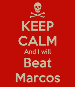 Poster: KEEP CALM And I will Beat Marcos