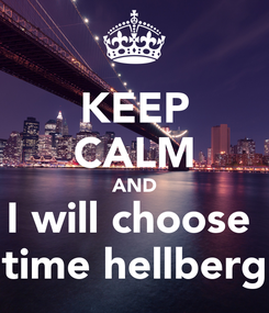 Poster: KEEP CALM AND I will choose  time hellberg