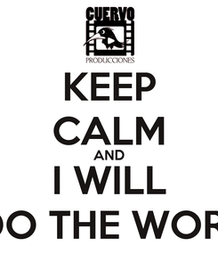 Poster: KEEP CALM AND I WILL  DO THE WORK