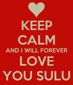 Poster: KEEP CALM AND I WILL FOREVER LOVE YOU SULU
