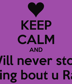 Poster: KEEP CALM AND I Will never stop   Thinking bout u Ramiro