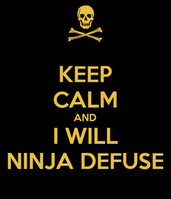 Poster: KEEP CALM AND I WILL NINJA DEFUSE