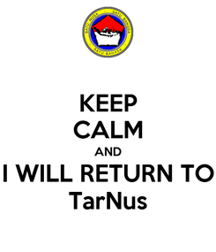 Poster: KEEP CALM AND I WILL RETURN TO TarNus