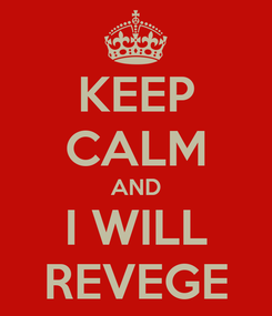 Poster: KEEP CALM AND I WILL REVEGE