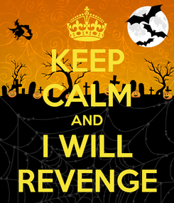 Poster: KEEP CALM AND I WILL REVENGE
