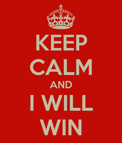 Poster: KEEP CALM AND I WILL WIN