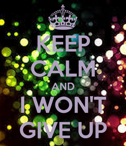 Poster: KEEP CALM AND I WON'T GIVE UP
