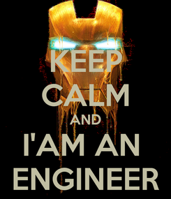 Poster: KEEP CALM AND I'AM AN  ENGINEER
