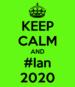 Poster: KEEP CALM AND #Ian 2020