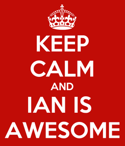 Poster: KEEP CALM AND IAN IS  AWESOME