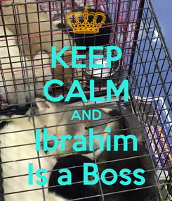Poster: KEEP CALM AND Ibrahim Is a Boss