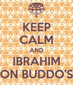Poster: KEEP CALM AND IBRAHIM ON BUDDO'S