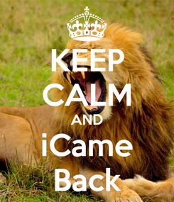 Poster: KEEP CALM AND iCame Back