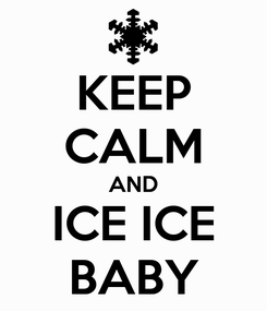 Poster: KEEP CALM AND ICE ICE BABY