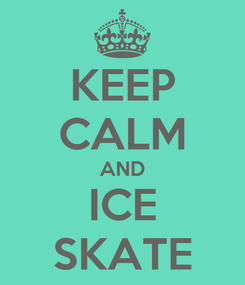 Poster: KEEP CALM AND ICE SKATE