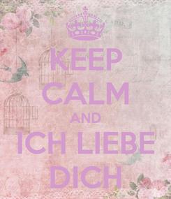 Poster: KEEP CALM AND ICH LIEBE DICH