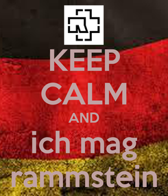 Poster: KEEP CALM AND ich mag rammstein