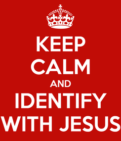 Poster: KEEP CALM AND IDENTIFY WITH JESUS
