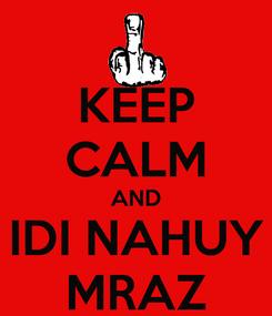 Poster: KEEP CALM AND IDI NAHUY MRAZ