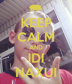 Poster: KEEP CALM AND IDI NAXUI