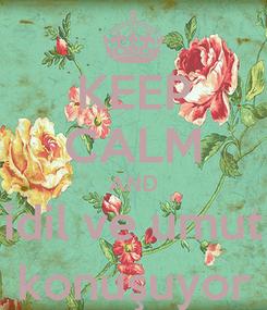 Poster: KEEP CALM AND idil ve umut konuşuyor