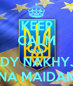 Poster: KEEP CALM AND IDY NAKHYJ NA MAIDAN