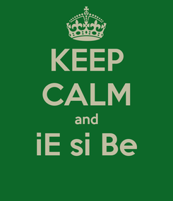 Poster: KEEP CALM and iE si Be