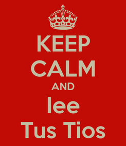 Poster: KEEP CALM AND Iee Tus Tios