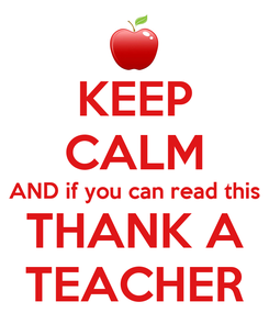 Poster: KEEP CALM AND if you can read this THANK A TEACHER