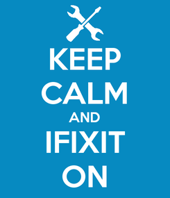 Poster: KEEP CALM AND IFIXIT ON