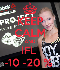 Poster: KEEP CALM AND IFL  -10 -20 %