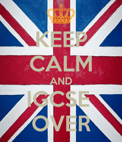Poster: KEEP CALM AND IGCSE  OVER
