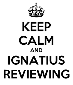 Poster: KEEP CALM AND IGNATIUS REVIEWING