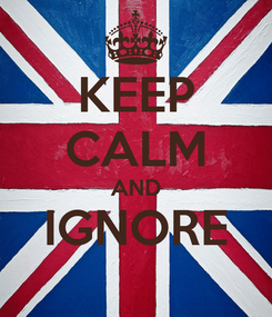 Poster: KEEP CALM AND IGNORE