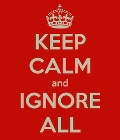 Poster: KEEP CALM and IGNORE ALL