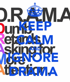 Poster: KEEP CALM AND IGNORE  DRAMA