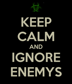 Poster: KEEP CALM AND IGNORE ENEMYS