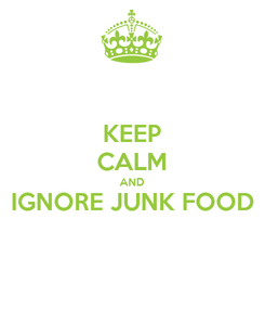Poster: KEEP CALM AND IGNORE JUNK FOOD