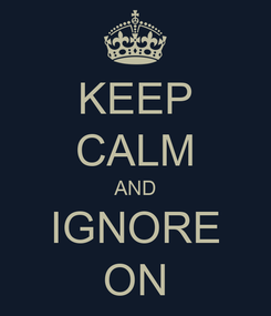 Poster: KEEP CALM AND IGNORE ON