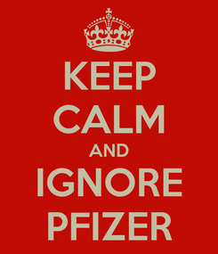 Poster: KEEP CALM AND IGNORE PFIZER