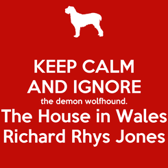 Poster: KEEP CALM AND IGNORE the demon wolfhound. The House in Wales Richard Rhys Jones