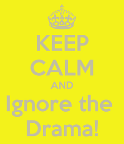 Poster: KEEP CALM AND Ignore the  Drama!