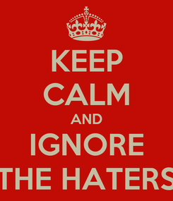 Poster: KEEP CALM AND IGNORE THE HATERS
